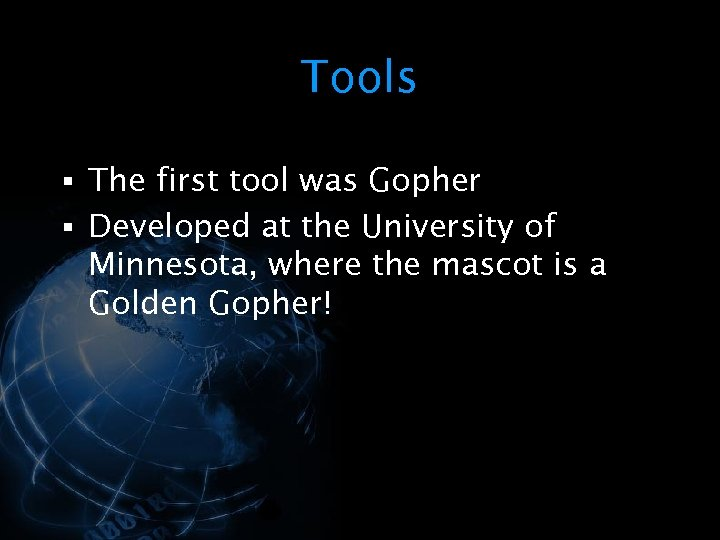 Tools § The first tool was Gopher § Developed at the University of Minnesota,