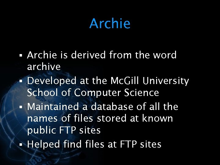 Archie § Archie is derived from the word archive § Developed at the Mc.