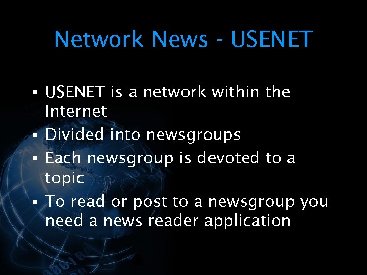 Network News - USENET § USENET is a network within the Internet § Divided