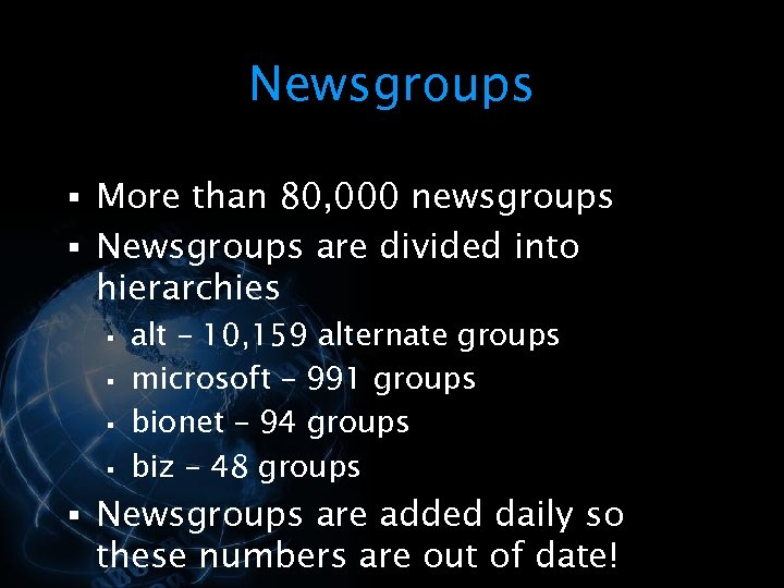 Newsgroups § More than 80, 000 newsgroups § Newsgroups are divided into hierarchies §
