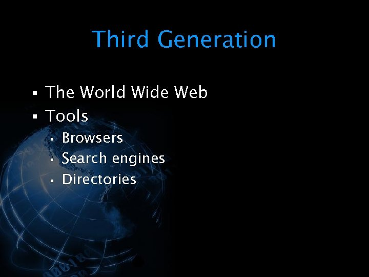 Third Generation § The World Wide Web § Tools § Browsers § Search engines