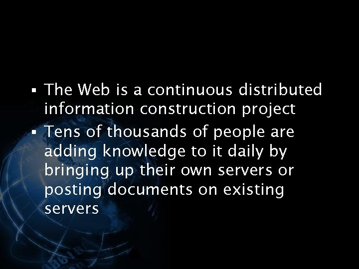 § The Web is a continuous distributed information construction project § Tens of thousands