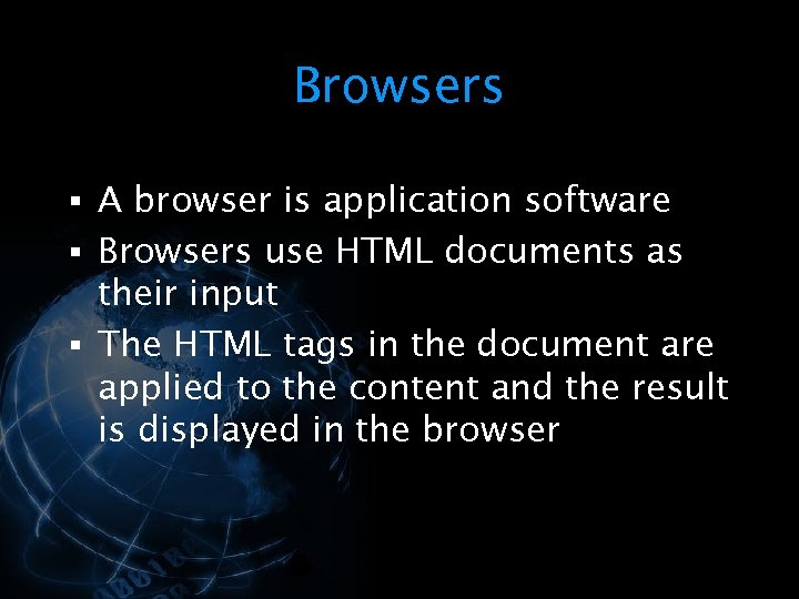 Browsers § A browser is application software § Browsers use HTML documents as their