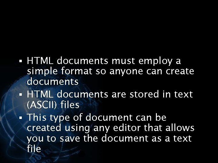 § HTML documents must employ a simple format so anyone can create documents §