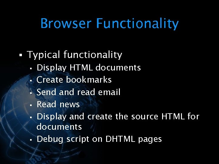 Browser Functionality § Typical functionality § Display HTML documents § Create bookmarks § Send