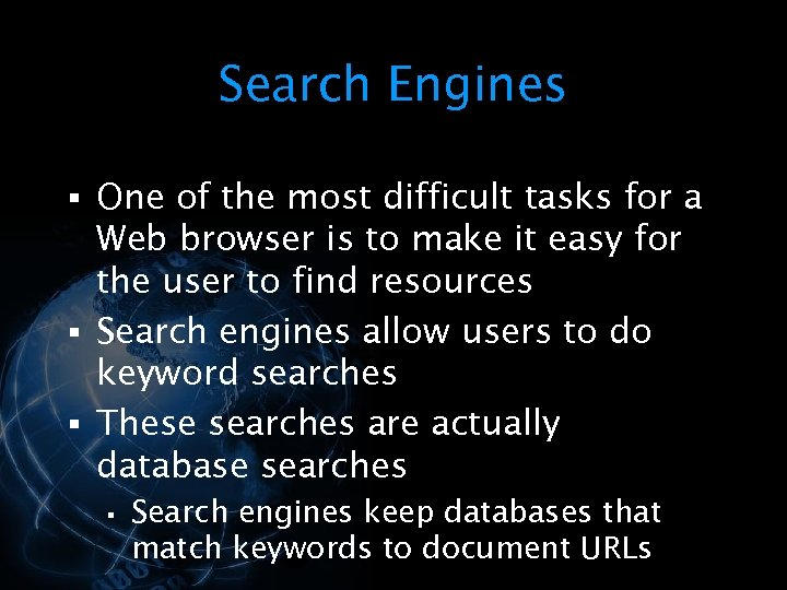 Search Engines § One of the most difficult tasks for a Web browser is