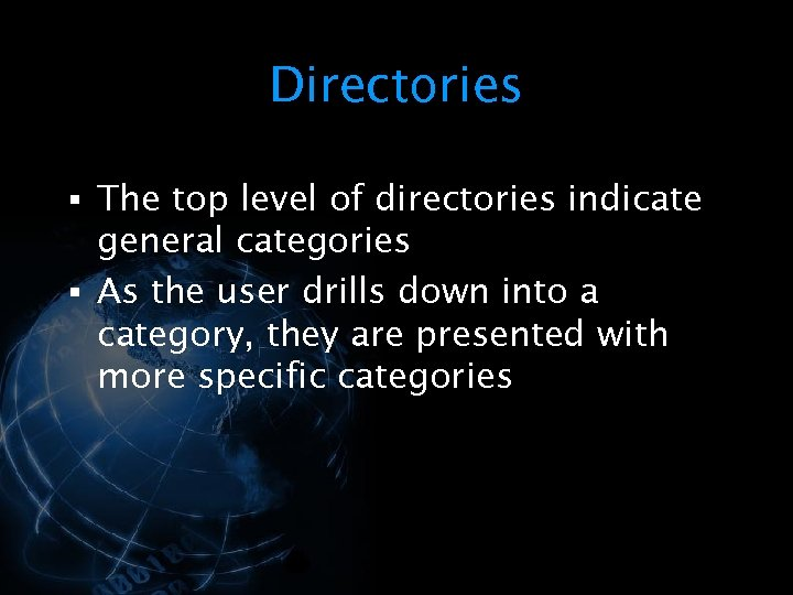 Directories § The top level of directories indicate general categories § As the user