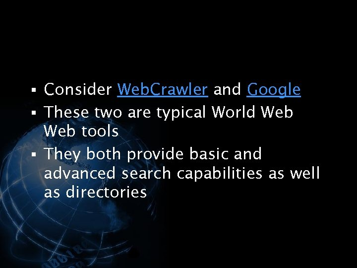 § Consider Web. Crawler and Google § These two are typical World Web tools