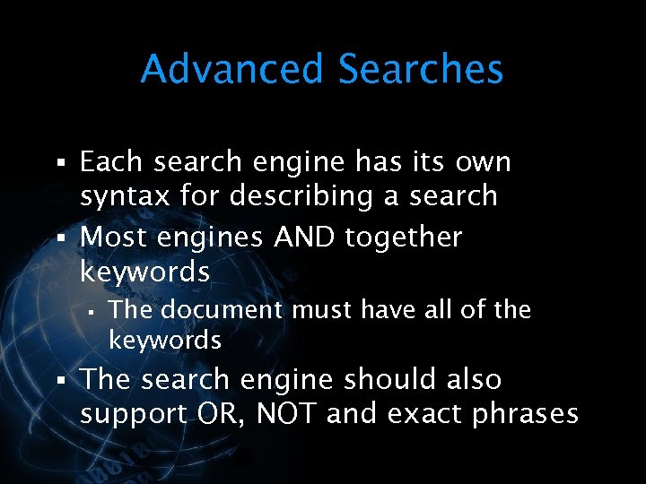Advanced Searches § Each search engine has its own syntax for describing a search