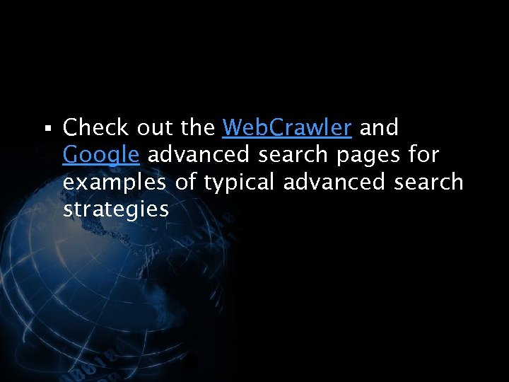 § Check out the Web. Crawler and Google advanced search pages for examples of