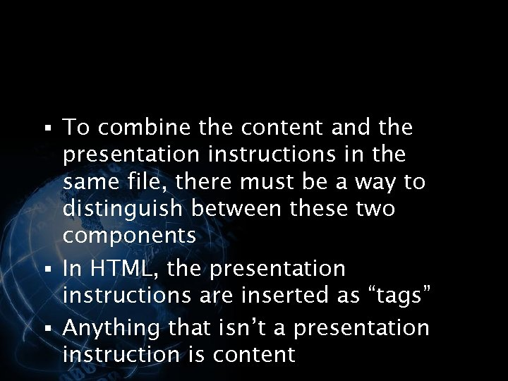 § To combine the content and the presentation instructions in the same file, there