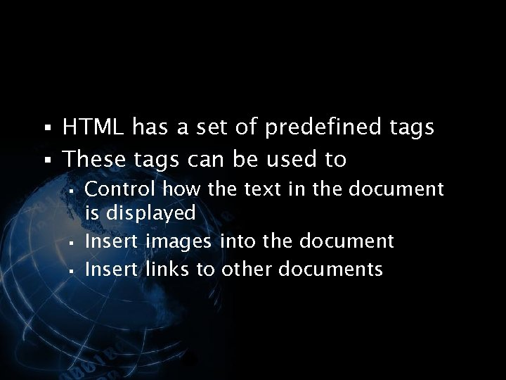 § HTML has a set of predefined tags § These tags can be used