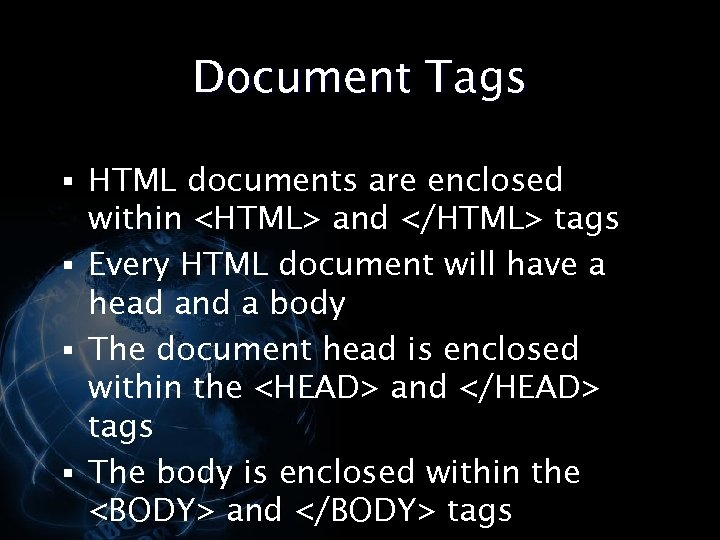 Document Tags § HTML documents are enclosed within <HTML> and </HTML> tags § Every
