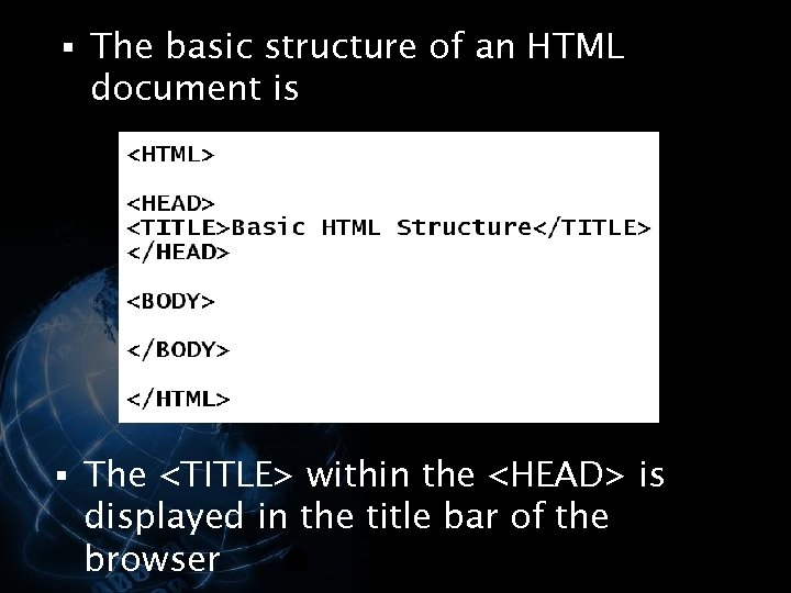§ The basic structure of an HTML document is § The <TITLE> within the