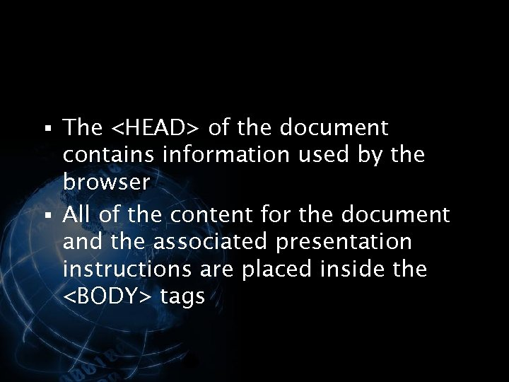 § The <HEAD> of the document contains information used by the browser § All