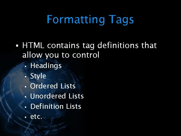 Formatting Tags § HTML contains tag definitions that allow you to control § §