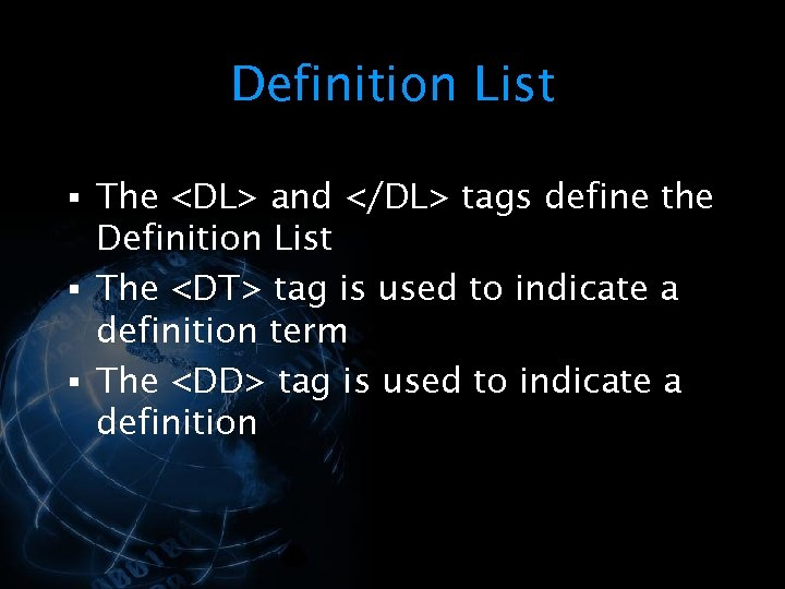 Definition List § The <DL> and </DL> tags define the Definition List § The