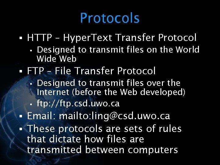 Protocols § HTTP – Hyper. Text Transfer Protocol § Designed to transmit files on