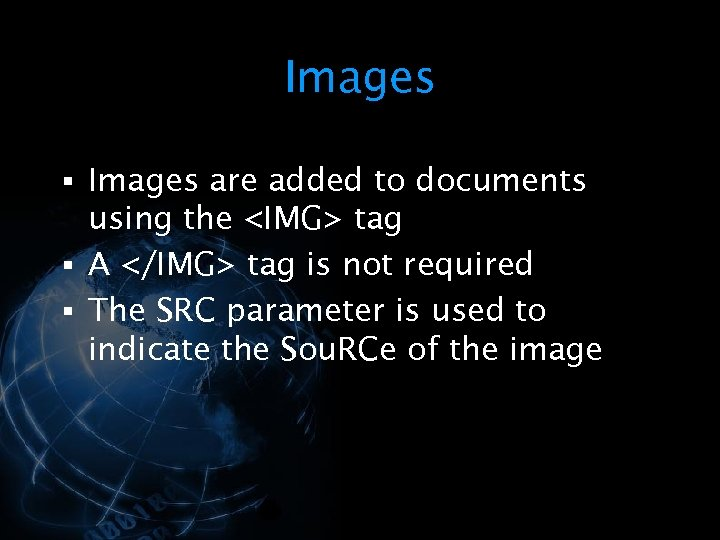 Images § Images are added to documents using the <IMG> tag § A </IMG>