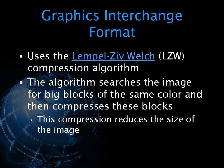 Graphics Interchange Format § Uses the Lempel-Ziv Welch (LZW) compression algorithm § The algorithm
