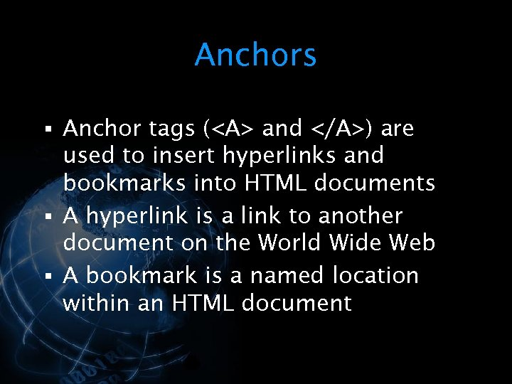 Anchors § Anchor tags (<A> and </A>) are used to insert hyperlinks and bookmarks