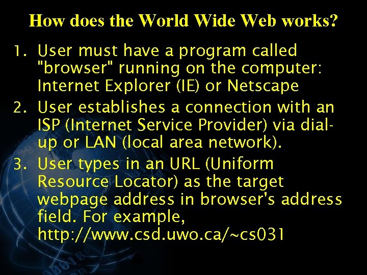 How does the World Wide Web works? 1. User must have a program called
