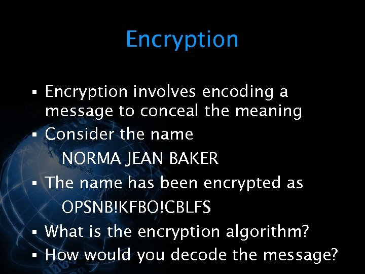 Encryption § Encryption involves encoding a § § message to conceal the meaning Consider