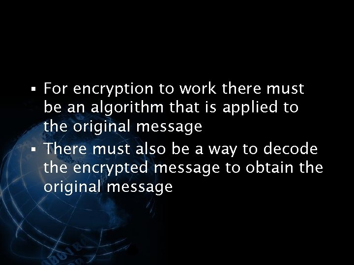 § For encryption to work there must be an algorithm that is applied to