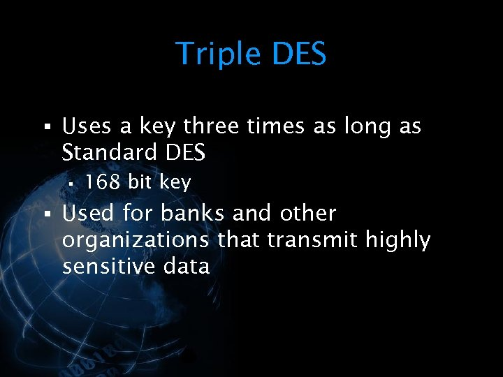Triple DES § Uses a key three times as long as Standard DES §