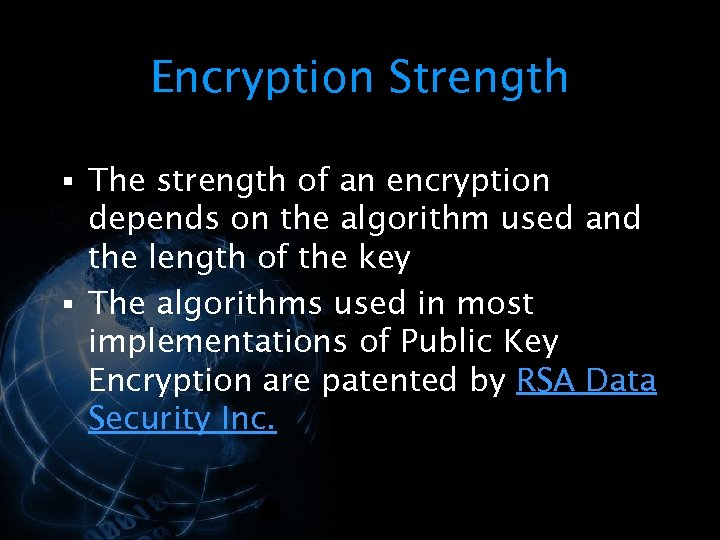 Encryption Strength § The strength of an encryption depends on the algorithm used and