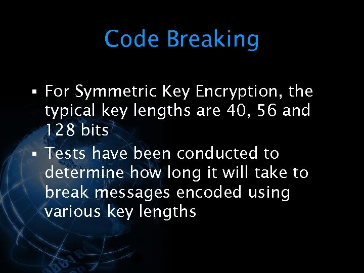 Code Breaking § For Symmetric Key Encryption, the typical key lengths are 40, 56