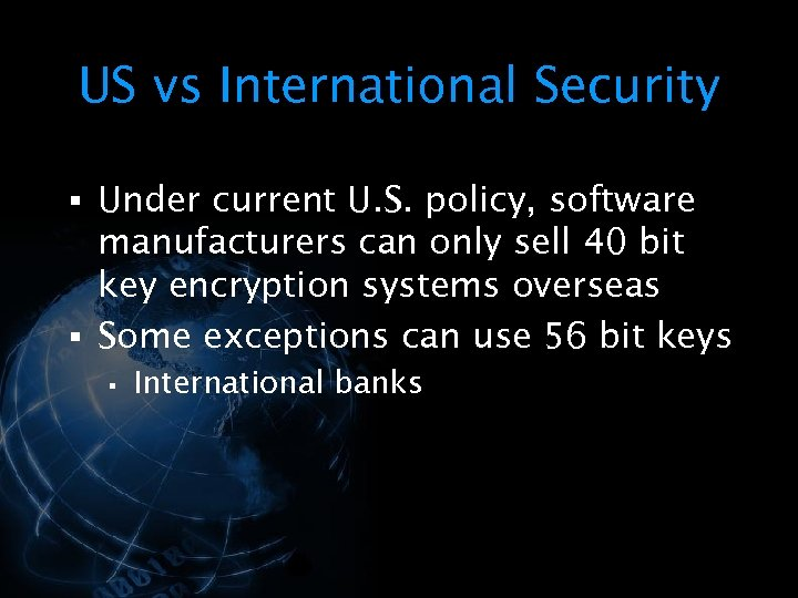US vs International Security § Under current U. S. policy, software manufacturers can only