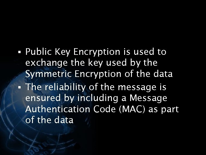 § Public Key Encryption is used to exchange the key used by the Symmetric