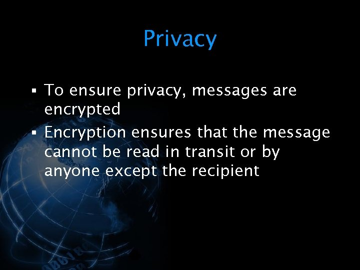Privacy § To ensure privacy, messages are encrypted § Encryption ensures that the message