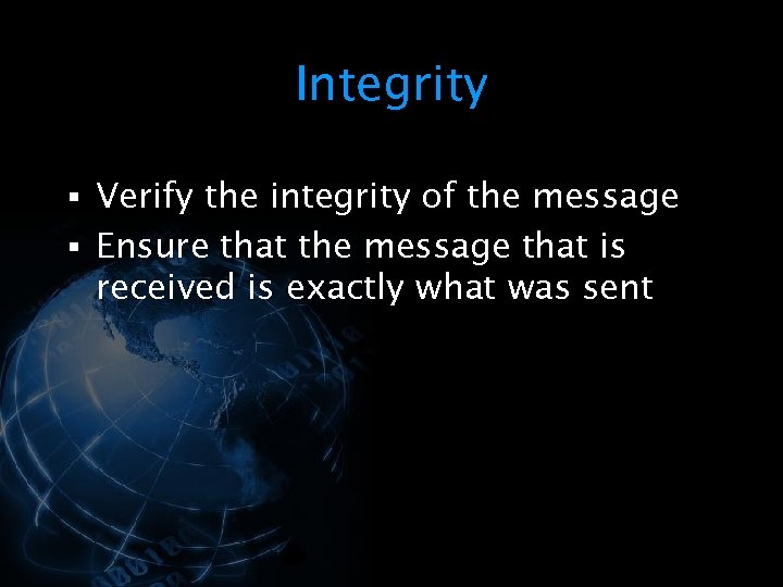 Integrity § Verify the integrity of the message § Ensure that the message that
