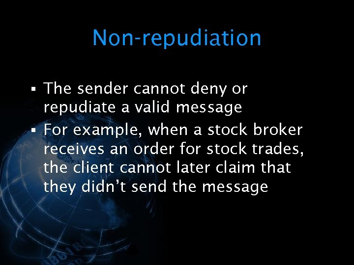 Non-repudiation § The sender cannot deny or repudiate a valid message § For example,
