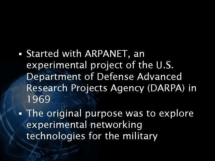 § Started with ARPANET, an experimental project of the U. S. Department of Defense