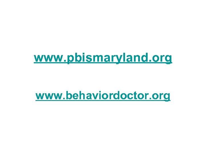 www. pbismaryland. org www. behaviordoctor. org