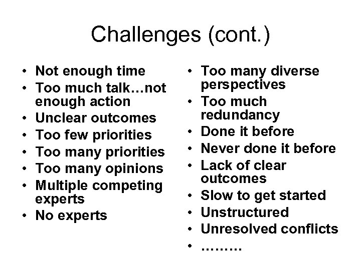 Challenges (cont. ) • Not enough time • Too much talk…not enough action •