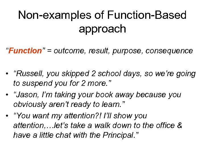 "Non-examples of Function-Based approach ""Function"" = outcome, result, purpose, consequence • ""Russell, you skipped"