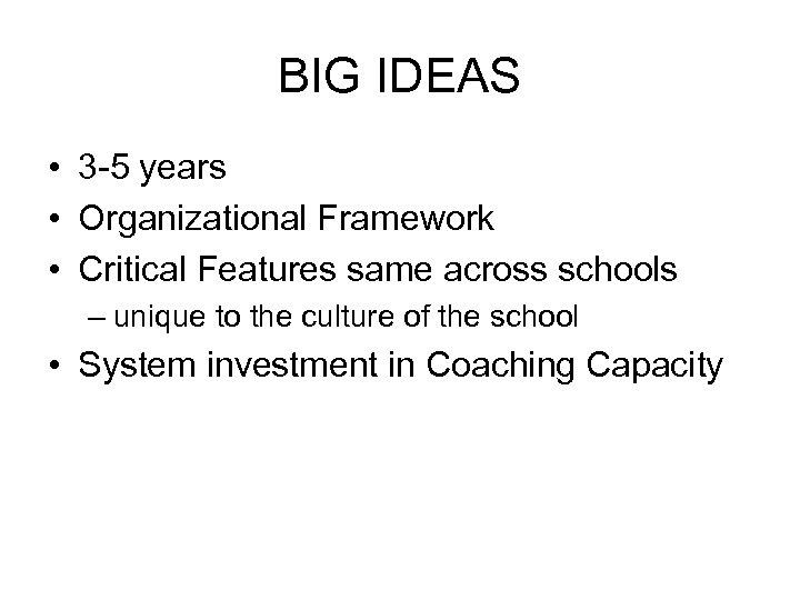 BIG IDEAS • 3 -5 years • Organizational Framework • Critical Features same across