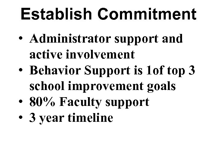 Establish Commitment • Administrator support and active involvement • Behavior Support is 1 of