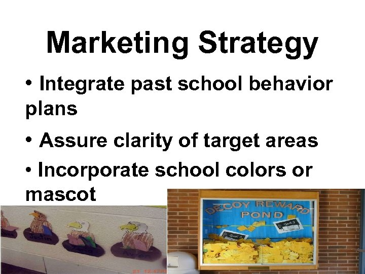 Marketing Strategy • Integrate past school behavior plans • Assure clarity of target areas