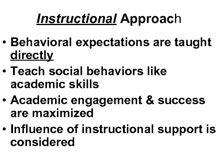 Instructional Approach • Behavioral expectations are taught directly • Teach social behaviors like academic