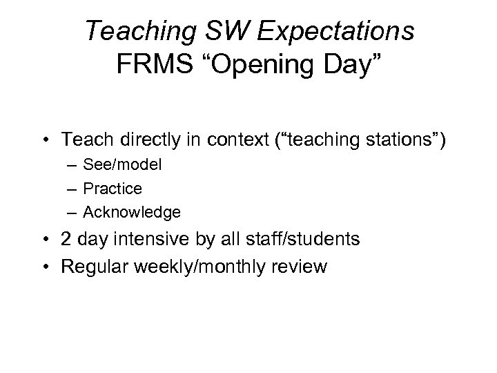 "Teaching SW Expectations FRMS ""Opening Day"" • Teach directly in context (""teaching stations"") –"