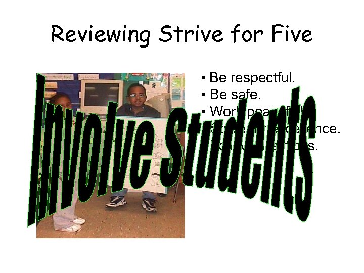 Reviewing Strive for Five • Be respectful. • Be safe. • Work peacefully. •