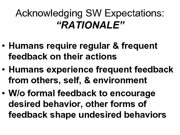 "Acknowledging SW Expectations: ""RATIONALE"" • Humans require regular & frequent feedback on their actions"
