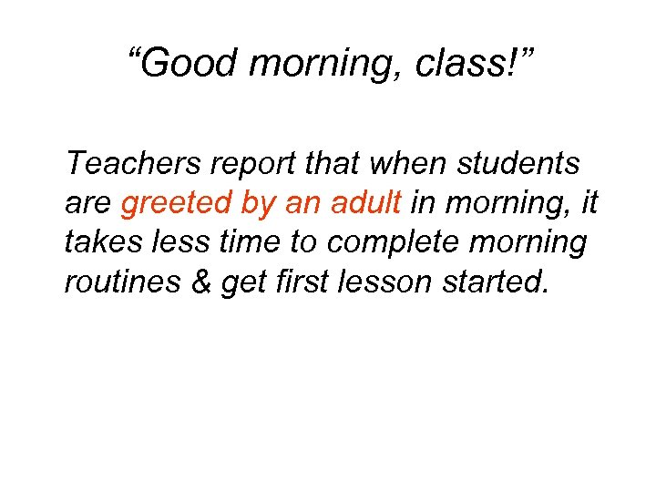 """Good morning, class!"" Teachers report that when students are greeted by an adult in"
