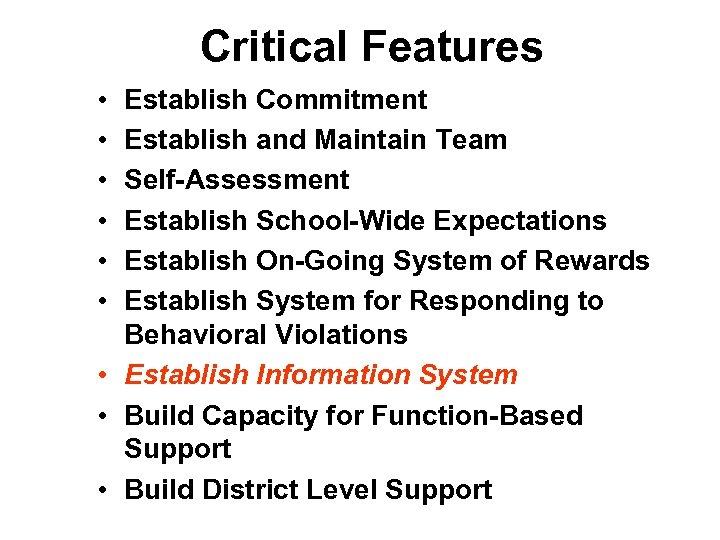 Critical Features • • • Establish Commitment Establish and Maintain Team Self-Assessment Establish School-Wide