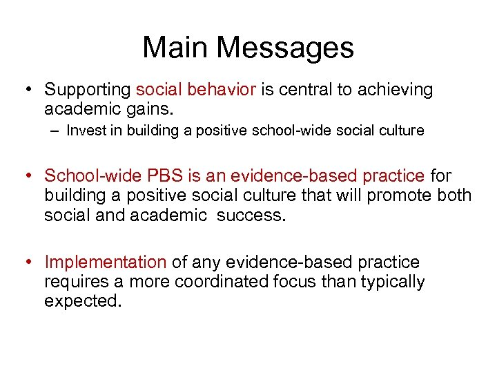 Main Messages • Supporting social behavior is central to achieving academic gains. – Invest